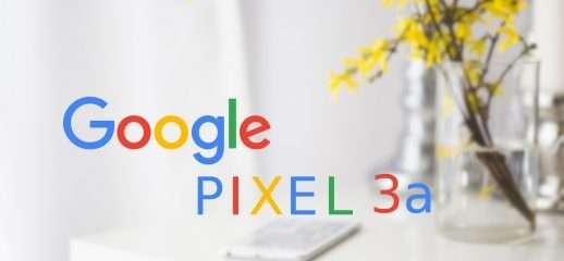 Google Pixel 3a e Pixel 3a XL già in circolazione?